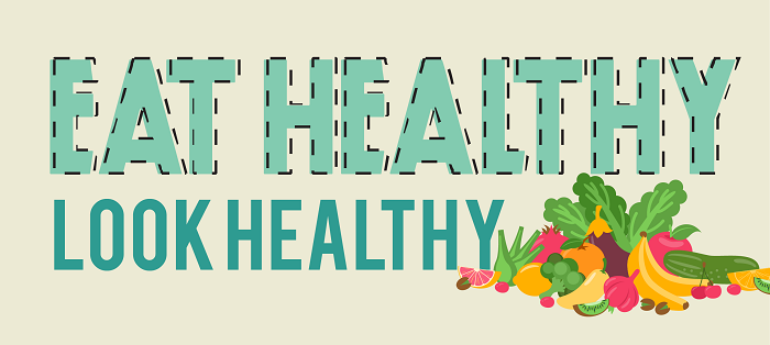 Eat Healthy, Look Healthy – An Infographic